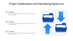 Project Transformation With Data Sharing Option Icon Ppt PowerPoint Presentation Professional Designs Download PDF