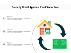Property Credit Approval Fund Vector Icon Ppt PowerPoint Presentation File Portfolio PDF