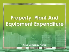 Property Plant And Equipment Expenditure Ppt PowerPoint Presentation Complete Deck With Slides