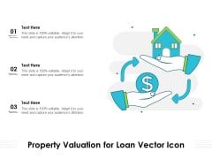 Property Valuation For Loan Vector Icon Ppt PowerPoint Presentation Infographic Template Slide Portrait PDF