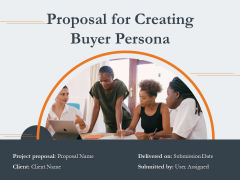 Proposal For Creating Buyer Persona Ppt PowerPoint Presentation Complete Deck With Slides