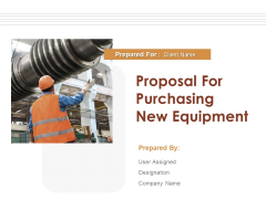 Proposal For Purchasing New Equipment Ppt PowerPoint Presentation Complete Deck With Slides
