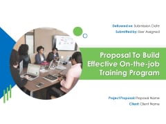 Proposal To Build Effective On The Job Training Program Ppt PowerPoint Presentation Complete Deck With Slides