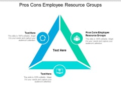 Pros Cons Employee Resource Groups Ppt PowerPoint Presentation Show Ideas Cpb