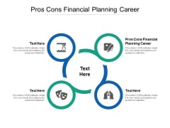 Pros Cons Financial Planning Career Ppt PowerPoint Presentation Gallery Design Templates Cpb