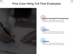 Pros Cons Hiring Full Time Employees Ppt PowerPoint Presentation Outline Slides Cpb