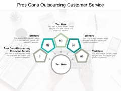 Pros Cons Outsourcing Customer Service Ppt PowerPoint Presentation File Slide Cpb