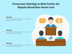 Prosecutor Listening To Both Parties For Dispute Resolution Vector Icon Ppt PowerPoint Presentation File Files PDF