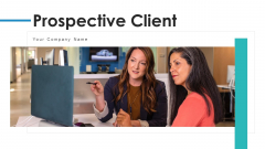 Prospective Client Growth Opportunities Ppt PowerPoint Presentation Complete Deck With Slides