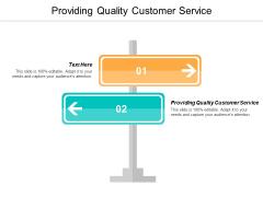 Providing Quality Customer Service Ppt PowerPoint Presentation Information Cpb