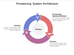 Provisioning System Architecture Ppt PowerPoint Presentation Inspiration Ideas Cpb Pdf