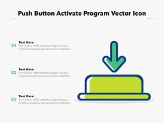 Push Button Activate Program Vector Icon Ppt PowerPoint Presentation Gallery Format PDF