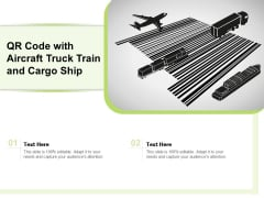 QR Code With Aircraft Truck Train And Cargo Ship Ppt PowerPoint Presentation Gallery Deck PDF