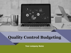 Quality Control Budgeting Ppt PowerPoint Presentation Complete Deck With Slides