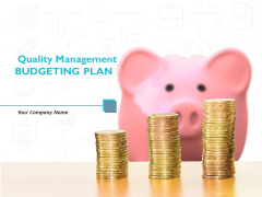 Quality Management BUDGETING PLAN Ppt PowerPoint Presentation Complete Deck With Slides