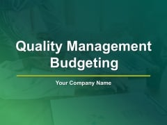 Quality Management Budgeting Ppt PowerPoint Presentation Complete Deck With Slides