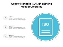 Quality Standard ISO Sign Showing Product Credibility Ppt PowerPoint Presentation Gallery Graphics Tutorials PDF