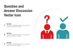 Question And Answer Discussion Vector Icon Ppt PowerPoint Presentation Slides Example File PDF