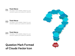 Question Mark Formed Of Clouds Vector Icon Ppt PowerPoint Presentation Slides Visuals PDF