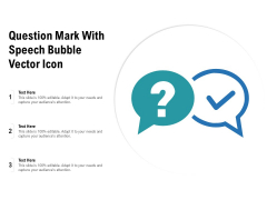 Question Mark With Speech Bubble Vector Icon Ppt PowerPoint Presentation Slides Deck PDF