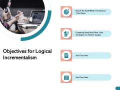 Quinns Incremental Model Objectives For Logical Incrementalism Ppt Slides Graphic Tips PDF
