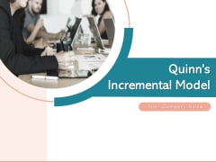 Quinns Incremental Model Ppt PowerPoint Presentation Complete Deck With Slides