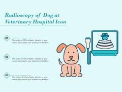 Radioscopy Of Dog At Veterinary Hospital Icon Ppt PowerPoint Presentation Gallery Maker PDF
