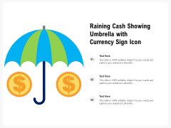 Raining Cash Showing Umbrella With Currency Sign Icon Ppt PowerPoint Presentation Outline Slideshow PDF