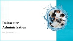 Rainwater Administration Ppt PowerPoint Presentation Complete Deck With Slides