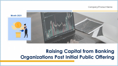 Raising Capital From Banking Organizations Post Initial Public Offering Complete Deck With Slides