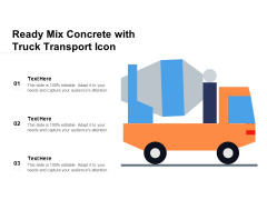 Ready Mix Concrete With Truck Transport Icon Ppt PowerPoint Presentation Slides Design Ideas PDF