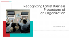 Recognizing Latest Business Procedures Of An Organization Ppt PowerPoint Presentation Complete With Slides