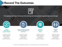 Record The Outcomes Formal Performance Ppt PowerPoint Presentation Icon