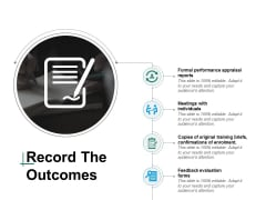 Record The Outcomes Ppt PowerPoint Presentation Infographic Template Sample