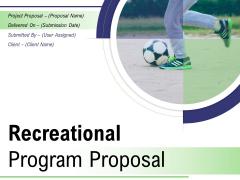 Recreational Program Proposal Ppt PowerPoint Presentation Complete Deck With Slides