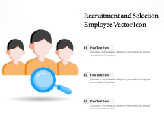 Recruitment And Selection Employee Vector Icon Ppt PowerPoint Presentation Styles Guide PDF