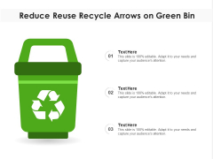 Reduce Reuse Recycle Arrows On Green Bin Ppt PowerPoint Presentation Diagrams PDF