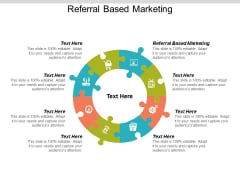Referral Based Marketing Ppt Powerpoint Presentation File Brochure Cpb