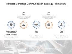 Referral Marketing Communication Strategy Framework Ppt PowerPoint Presentation Slides Format Cpb