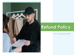 Refund Policy Dollar Coin Management Ppt PowerPoint Presentation Complete Deck