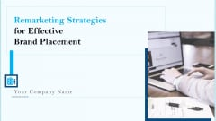 Remarketing Strategies For Effective Brand Placement Ppt PowerPoint Presentation Complete With Slides