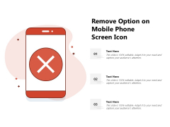 Remove Option On Mobile Phone Screen Icon Ppt PowerPoint Presentation Show Summary PDF