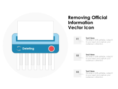 Removing Official Information Vector Icon Ppt PowerPoint Presentation Professional Slides PDF
