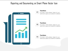Reporting And Documenting On Smart Phone Vector Icon Ppt PowerPoint Presentation File Clipart Images PDF