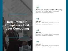 Requirements Compliance End User Computing Ppt PowerPoint Presentation Inspiration Layouts Cpb