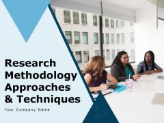 Research Methodology Approaches And Techniques Requirement Ppt PowerPoint Presentation Complete Deck