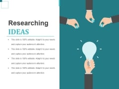 Researching Ideas Ppt PowerPoint Presentation Pictures