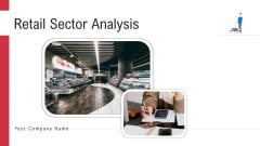Retail Sector Analysis Ppt PowerPoint Presentation Complete Deck With Slides