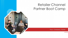 Retailer Channel Partner Boot Camp Ppt PowerPoint Presentation Complete Deck With Slides