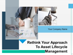 Rethink Your Approach To Asset Lifecycle Management Ppt PowerPoint Presentation Complete Deck With Slides